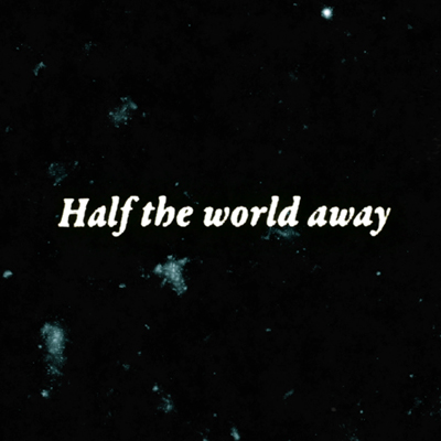 oasis_half the world away